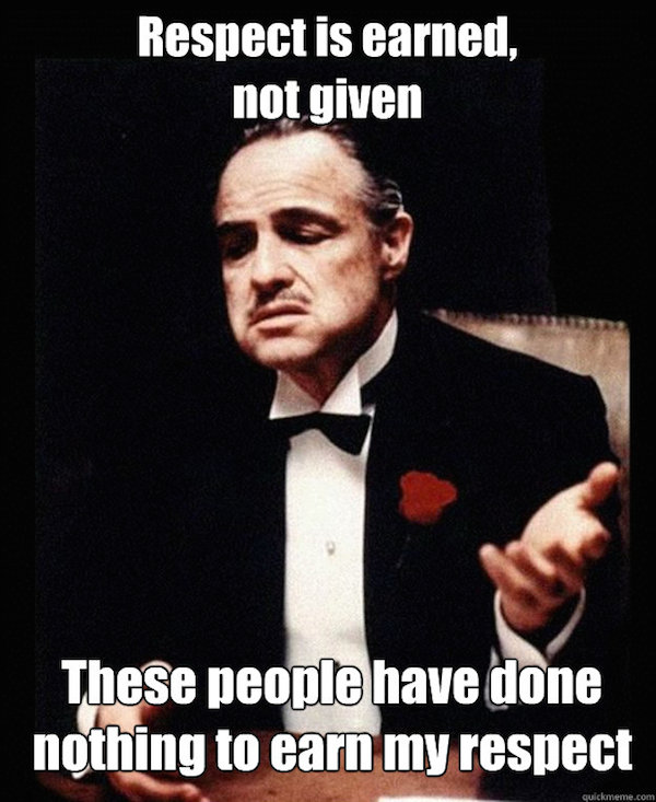 respect-is-earned-not-given-godfather